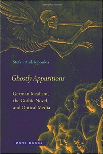 Ghostly Apparitions : German Idealism, the Gothic Novel, and Optical Media