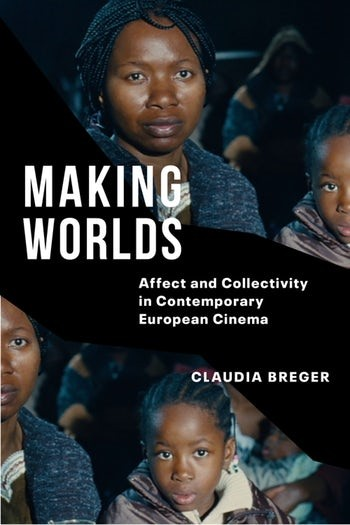 Making Worlds: Affect and Collectivity in Contemporary European Cinema